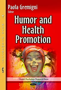Humor and Health Promotion (Health Psychology Research Focus)
