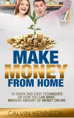 Make Money From Home: 15 Easy techniques on how you can make massive amount of money on line