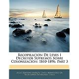 Recopilacion De Leyes I Decretos Supremos Sobre Colonizacion