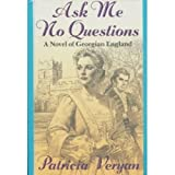 Ask Me No Questions/a Novel of Georgian England (0312086997) by Veryan, Patricia