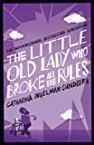 The Little Old Lady Who Broke All the Rules by Catharina Ingelman-Sundberg and Rod Bradbury