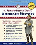 cover of The Politically Incorrect Guide(tm) to American History (Politically Incorrect Guides)