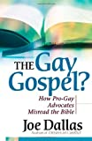 The Gay Gospel?: How Pro-Gay Advocates Misread the Bible