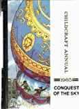Conquest of the Sky - The 1985 Childcraft Annual - Supplement to the How and Why Library