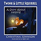 Twink & Little Squirrel (A Story About Helping): (Children's Values Books) (Imagination & Adventure Book 2)