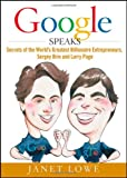 Google Speaks: Secrets of the World's Greatest Billionaire Entrepreneurs, Sergey Brin and Larry Page (047039854X) by Lowe, Janet