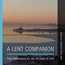 A Lent Companion: Daily Reflections for the 40 Days of Lent Audiobook by Daniela E Schreier PsyD ABPP Narrated by Clay Lomakayu