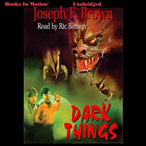 Dark Things | [Joseph F. Brown]