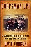 "Corpsman Up!: A Marine Medic Struggles with War, God, and Patriotism"" (0595521266) by Johnson, David"