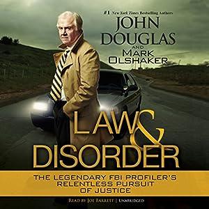 Law and Disorder: The Legendary FBI Profiler's Relentless Pursuit of Justice | [John Douglas, Mark Olshaker]
