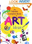 Complete Book of Art Ideas (Usborne A...