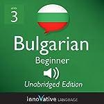 Learn Bulgarian - Level 3 Beginner Bulgarian, Volume 1, Lessons 1-25: Beginner Bulgarian #2    Innovative Language Learning, LLC