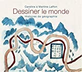 echange, troc Caroline Laffon, Martine Laffon - Dessiner le monde : Histoires de géographie