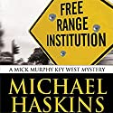 Free Range Institution: A Mick Murphy Key West Mystery Audiobook by Michael Haskins Narrated by Dave Cruse