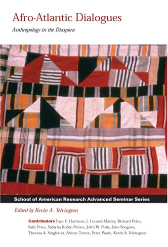 Afro-Atlantic Dialogues: Anthropology in the Diaspora (School of American Research Advanced Seminar Series)