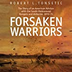 Forsaken Warriors: The Story of an American Advisor who Fought with the South Vietnamese Rangers and Airborne | Robert Tonsetic