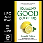 Squeezing Good Out of Bad | James N. Watkins