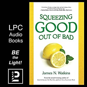 Squeezing Good Out of Bad Audiobook