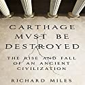 Carthage Must Be Destroyed: The Rise and Fall of an Ancient Civilization Audiobook by Richard Miles Narrated by Grover Gardner