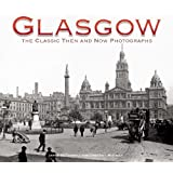 Glasgow: The Classic Then and Now Photographs
