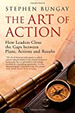 img - for The Art of Action: How Leaders Close the Gaps between Plans, Actions, and Results book / textbook / text book