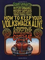 How to Keep Your Volkswagen Alive 19 Ed: A Manual of Step-by-Step Procedures for the Compleat Idiot by Avalon Travel Publishing