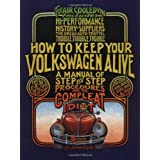 How to Keep Your Volkswagen Alive: A Manual of Step-by-Step Procedures for the Compleat Idiot ~ Tosh Gregg