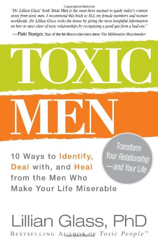 Toxic Men: 10 Ways to Identify, Deal with, and Heal from the Men Who Make Your Life Miserable: Lillian Glass PhD: 9781440531675: Amazon.com: Books