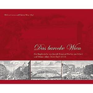 Das barocke Wien: Die Kupferstiche von Joseph Emanuel Fischer von Erlach und Johann Adam D