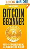 Bitcoin Beginner: A Step By Step Guide To Buying, Selling And Investing In Bitcoins