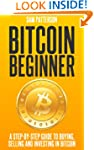 Bitcoin Beginner: A Step By Step Guid...