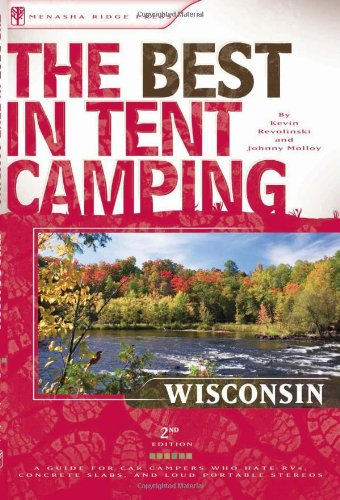 The Best in Tent Camping: Wisconsin, 2nd: A Guide for Campers Who Hate RVs, Concrete Slabs, and Loud Portable Stereos (B