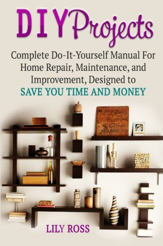 Diy projects complete do it yourself manual for home for Do it yourself home improvement projects