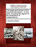 img - for The sages and heroes of the American Revolution: in two parts, including the signers of the Declaration of Independence. book / textbook / text book