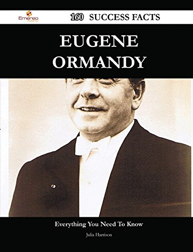 Eugene Ormandy 160 Success Facts - Everything You Need to Know about Eugene Ormandy