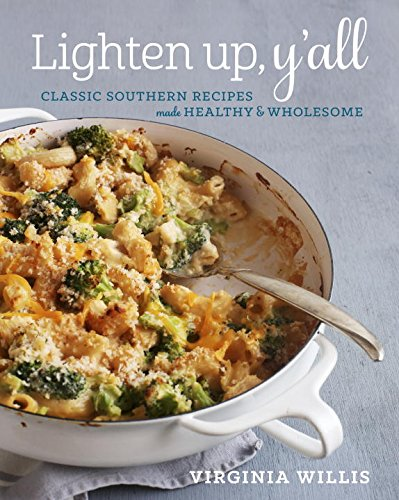 Lighten Up, Y'all: Classic Southern Recipes Made Healthy and Wholesome by Virginia Willis