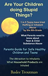 Are Your Children doing Stupid Things? 1 in 5 Teens have tried Huffing or Inhalant Abuse by the 8th-Grade to get High. What Parents need to know about ... Health & Safety Parents Parenting Guide)