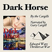 Dark Horse: Edward Ware Thrillers at War Series, Book 5 Audiobook by Linda Cargill, Gary Cargill Narrated by Gary Cargill