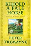 Peter Tremayne Behold a Pale Horse: A Mystery of Ancient Ireland (Mysteries of Ancient Ireland Featuring Sister Fidelma of Cas)