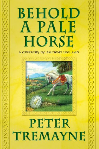 Behold a Pale Horse A Mystery of Ancient Ireland Mysteries of Ancient Ireland Featuring Sister Fidelma of Cas125002997X