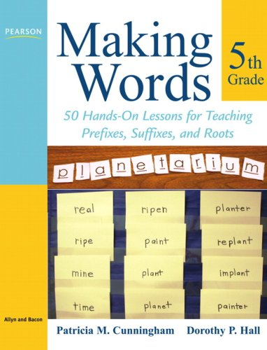 Making Words Fifth Grade: 50 Hands-On Lessons for Teaching Prefixes, Suffixes, and Roots