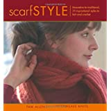 Scarf Style: Innovative to Traditional 31 Inspirational Styles to Knit and Crochetby Pam Allen