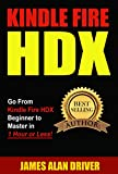 Kindle Fire HDX: Go From Kindle Fire HDX Beginner to Master in 1 Hour or Less! (Kindle Fire HDX for Beginners: The Complete Guide to Mastering Your Device Quickly)
