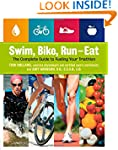 Swim, Bike, Run, Eat: The Complete Gu...