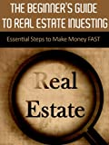 img - for The Beginner's Guide to Real Estate Investing: Essential Steps to Make Money FAST (Investing, Real Estate, Real Estate Marketing, Real Estate Investment, ... for Beginners, Investing for Dummies) book / textbook / text book
