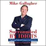 Surrounded By Idiots: Fighting Liberal Lunacy in America | Mike Gallagher