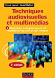 Techniques audiovisuelles et multimédias - 3e éd. - T1 : Captation, enregistrement et restitution du: T1 : Captation, enregistrement et restitution du son et des images...