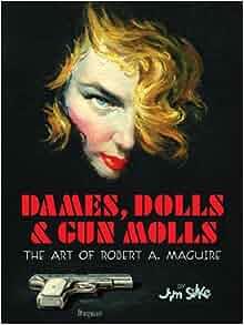 Dames, Dolls, And Gun Molls: Jim Silke, R. A. Maguire