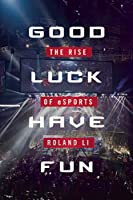 Good luck have fun : the rise of eSports