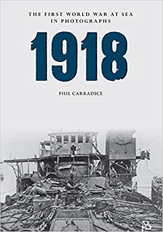 1918: The First World War at Sea in photographs (The First Wolrd War at Sea in Photographs)